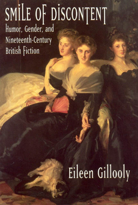 Smile of Discontent: Humor, Gender, and Nineteenth-Century British Fiction - Gillooly, Eileen