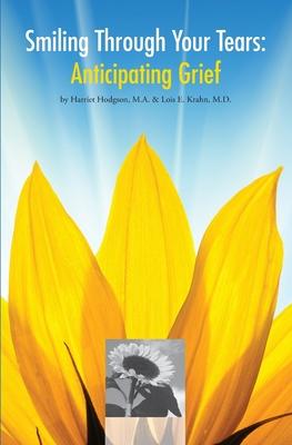 Smiling Through Your Tears: Anticipating Grief - Krahn MD, Lois, and Hodgson, Harriet