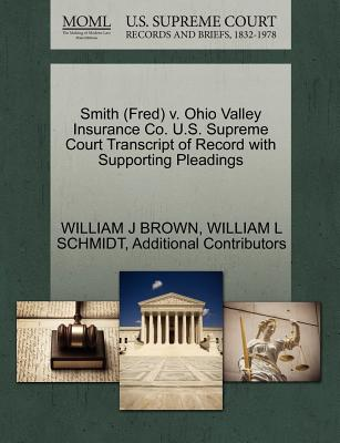 Smith (Fred) V. Ohio Valley Insurance Co. U.S. Supreme Court Transcript of Record with Supporting Pleadings - Brown, William J, and Schmidt, William L, and Additional Contributors