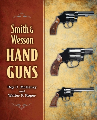 Smith & Wesson Hand Guns - McHenry, Roy C, and Roper, Walter F