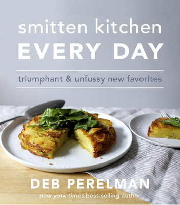 Smitten Kitchen Every Day: Triumphant and Unfussy New Favorites: A Cookbook - Perelman, Deb