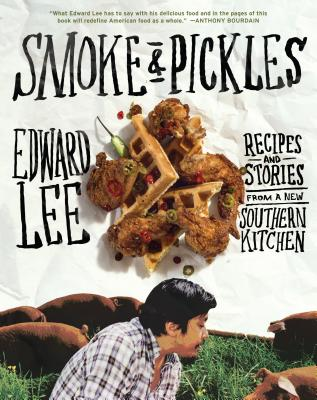 Smoke & Pickles: Recipes and Stories from a New Southern Kitchen - Lee, Edward