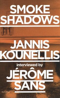 Smoke Shadows - Sans, Jerome, and Kounellis, Jannis