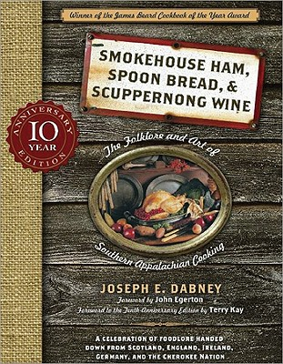 Smokehouse Ham, Spoon Bread & Scuppernong Wine: The Folklore and Art of Southern Appalachian Cooking - Dabney, Joseph