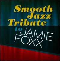 Smooth Sax Tribute to Jamie Foxx - Various Artists