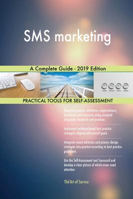 SMS marketing A Complete Guide - 2019 Edition - Blokdyk, Gerardus