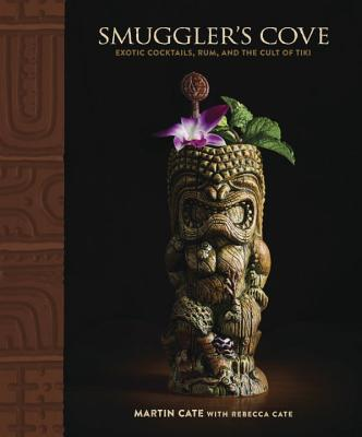 Smuggler's Cove: Exotic Cocktails, Rum, and the Cult of Tiki - Cate, Martin, and Cate, Rebecca