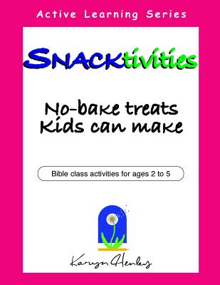Snacktivities, No-Bake Treats Kids Can Make - Karyn Henley