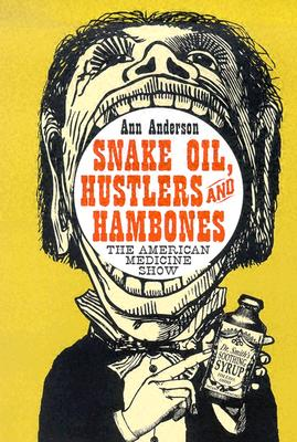 Snake Oil, Hustlers and Hambones: The American Medicine Show - Anderson, Ann, and Falk, Heinrich R (Foreword by)