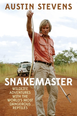 Snakemaster: Wildlife Adventures with the World's Most Dangerous Reptiles - Stevens, Austin