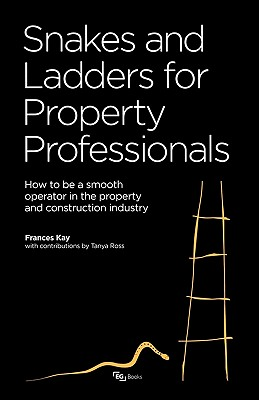 Snakes and Ladders for Property Professionals: How to Be a Smooth Operator in the Property Industry - Kaye, Frances