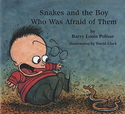 Snakes and the Boy Who Was Afraid of Them - Polisar, Barry Louis, and Polisar, Louis