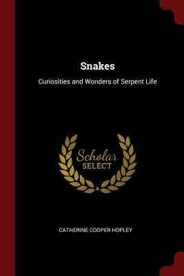 Snakes: Curiosities and Wonders of Serpent Life - Hopley, Catherine Cooper