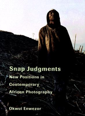 Snap Judgments: New Positions in Contemporary African Photography - Enwezor, Okwui