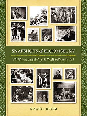 Snapshots of Bloomsbury: The Private Lives of Virginia Woolf and Vanessa Bell - Humm, Maggie
