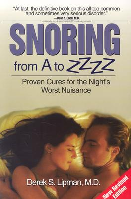 Snoring from A to ZZZZ: Proven Cures for the Night's Worst nuisance - Lipman, Derek S, M.D., and Adams, Frank T (Foreword by)