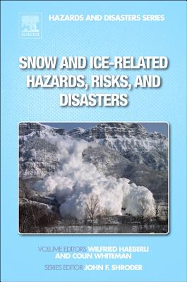 Snow and Ice-Related Hazards, Risks, and Disasters - Haeberli, Wilfried (Editor)