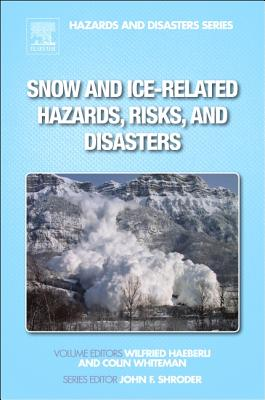 Snow and Ice-Related Hazards, Risks, and Disasters - Haeberli, Wilfried (Editor), and Whiteman, Colin (Editor), and Shroder, John F
