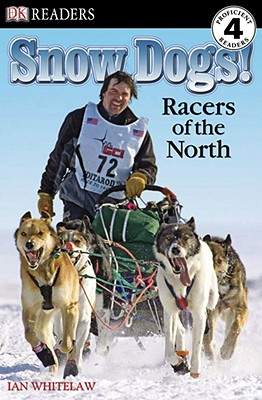 Snow Dogs! Racers of the North - Whitelaw, Ian