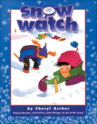Snow Watch: Experiments, Activities and Things to Do with Snow - Archer, Cheryl, and Kids Can Press Inc
