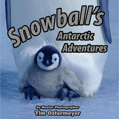 Snowball's Antarctic Adventures - Ostermeyer, Tim