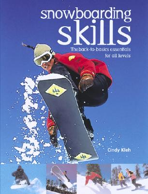 Snowboarding Skills: The Back-To-Basics Essentials for All Levels - Kleh, Cindy