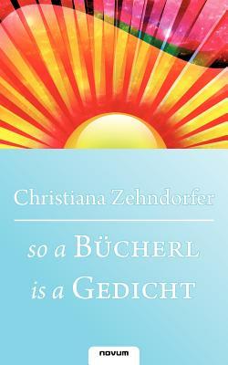So A B Cherl Is a Gedicht - Zehndorfer, Christiana