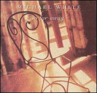 So Far Away - Michael White