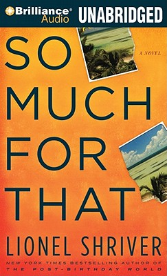 So Much for That - Shriver, Lionel, and Miller, Dan John (Read by)