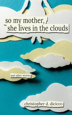 So My Mother, She Lives in the Clouds - Dicicco, Christopher D