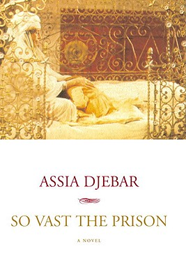 So Vast the Prison - Djebar, Assia, and Wing, Betsy, Ms. (Translated by)