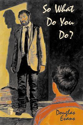 So What Do You Do? - Evans, Douglas, and Handprint