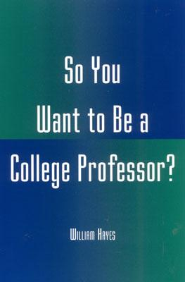 So You Want to Be a College Professor? - Hayes, William