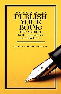 So You Want to Publish Your Book - Langdon Jones, Nancy, and Jones, Nancy Langdon