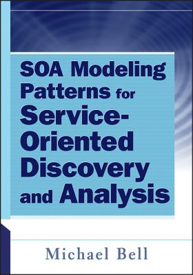 SOA Modeling Patterns for Service-Oriented Discovery and Analysis - Bell, Michael, (Am