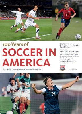 Soccer in America: The Official Book of the Us Soccer Federation - Gulati, Sunil (Foreword by), and Clinton, Bill, President (Preface by), and Dicicco, Tony (Contributions by)