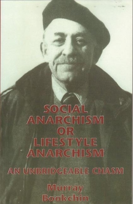 Social Anarchism or Lifestyle Anarchism: An Unbridgeable Chasm - Bookchin, Murray