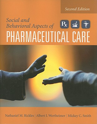 Social and Behavioral Aspects of Pharmaceutical Care - Rickles, Nathaniel M, and Wertheimer, Albert I, and Smith, Mickey C