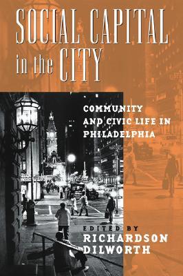 Social Capital in the City: Community and Civic Life in Philadelphia - Dilworth, Richardson (Editor)