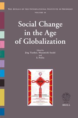 Social Change in the Age of Globalization - Tiankui, Jing (Editor), and Sasaki, Masamichi, PH.D. (Editor), and Peilin, Li (Editor)
