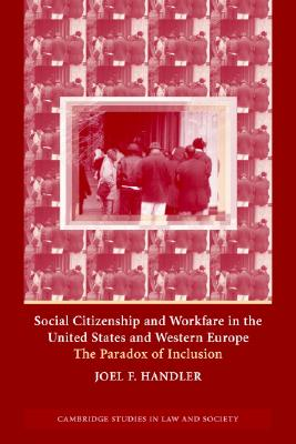 Social Citizenship and Workfare in the United States and Western Europe: The Paradox of Inclusion - Handler, Joel F.