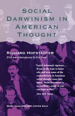 Social Darwinism in American Thought - Hofstadter, Richard, and Foner, Eric (Introduction by)