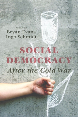 Social Democracy After the Cold War - Evans, Bryan (Editor), and Schmidt, Ingo (Editor)