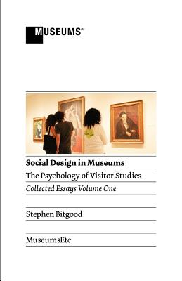 Social Design in Museums: The Psychology of Visitor Studies Volume One - Bitgood, Stephen