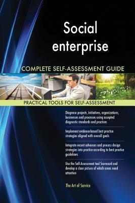 Social Enterprise Complete Self-Assessment Guide - Blokdyk, Gerardus