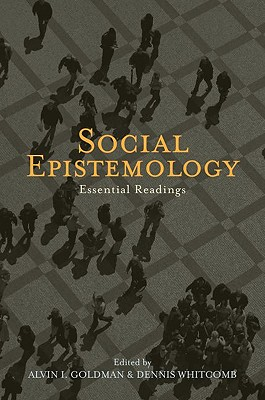 Social Epistemology: Essential Readings - Goldman, Alvin (Editor)