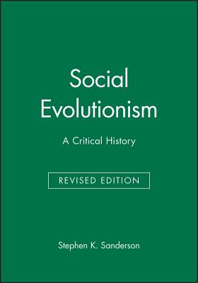 Social Evolutionism: A Critical History - Sanderson, Stephen K