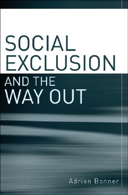 Social Exclusion and the Way Out: An Individual and Community Response to Human Social Dysfunction - Bonner, Adrian