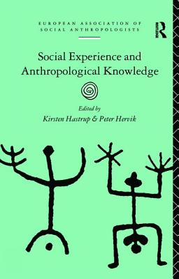 Social Experience and Anthropological Knowledge - Hastrup, Kirsten (Editor)