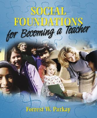 Social Foundations for Becoming a Teacher - Parkay, Forrest W